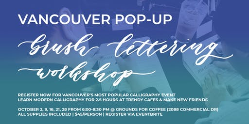 OCTOBER Pop-Up Brush Lettering CALLIGRAPHY ART WORKSHOPS (Vancouver)