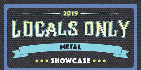 LOCALS ONLY METAL SHOWCASE tickets