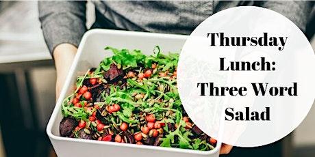 Thursday Lunch: Three Word Salad tickets