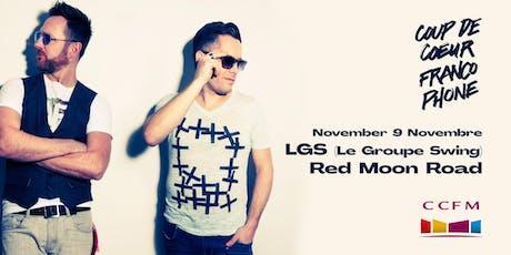 Coup de coeur francophone au CCFM: LGS + Red Moon Road tickets