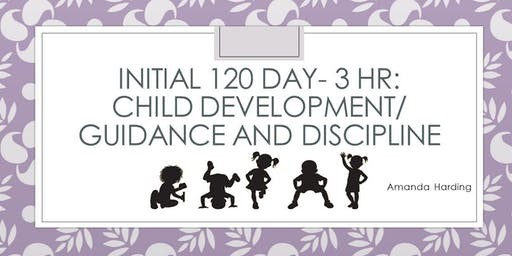 **INITIAL 120 DAY** Child Development/Guidance and Discipline