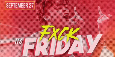Fxck Its Friday tickets