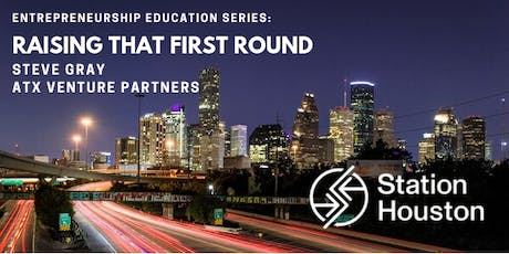 Raising That First Round | Steve Gray, ATX Venture Partners tickets
