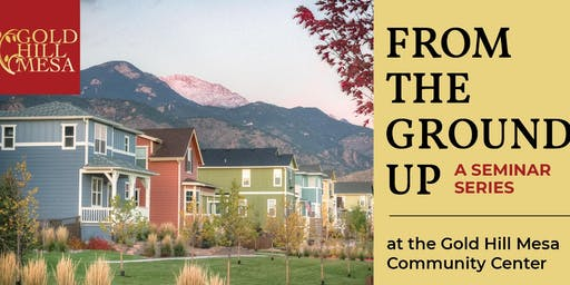 Gold Hill Mesa Seminar III:Building a Healthy Community from the Ground Up