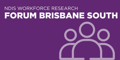 NDIS Workforce Research Forum Brisbane South