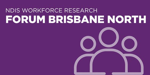 NDIS Workforce Research Forum Brisbane North