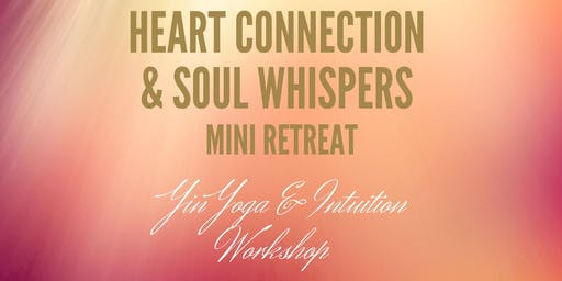 Heart Connection and Soul Whispers, Yin Yoga and Intuition Workshop