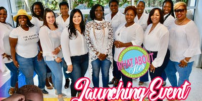WHAT ABOUT HER!!!  INC.  ~ LAUNCHING EVENT~ WOMEN EMPOWERING WOMEN