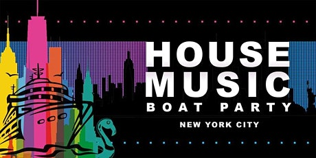 NYC #1 House Music Boat Party Manhattan Yacht Cruise Dance Party tickets