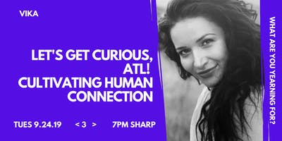 LET'S GET CURIOUS, ATL!  Cultivating Human Connection
