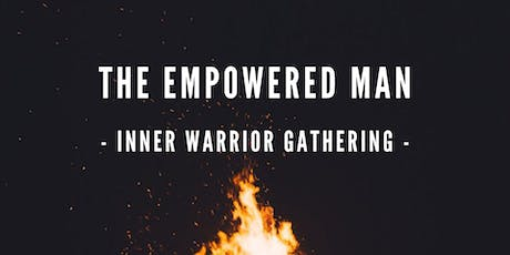 THE EMPOWERED MAN -- INNER WARRIOR GATHERING tickets
