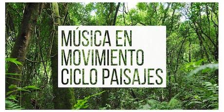 Musica en Movimiento - CICLO PAISAJES - Selva tickets