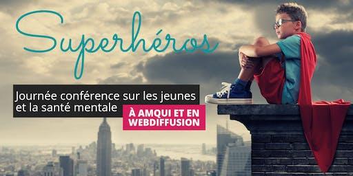 Superhéros - Journée conférence sur LES JEUNES et la SANTÉ MENTALE *EN SALLE*