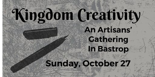 Kingdom Creativity: An Artisans' Gathering In Bastrop