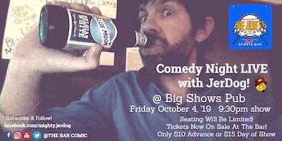 "Big Shots Pub  presents COMEDY NIGHT w/ Jeremy ""JerDog"" Danley"