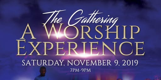 """The Gathering~ """"A Worship Experience"""""""