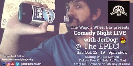 Wagon Wheel Bar presents the Return of Comedy Nite w/JerDog @ The EPEC! tickets