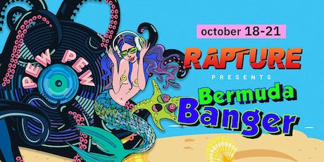 Rapture presents: A Bermuda Banger - in collaboration w/ Pew Pew tickets