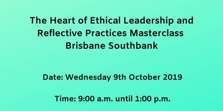 The Heart of Ethical Leadership & Reflective Practices Masterclass Brisbane tickets