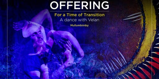 Offering - For a Time of Transition - a Dance w/ Velan - MULLUMBIMBY