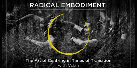 Radical Embodiment - The Art of Centring in Times of Transition, w/ Velan  tickets