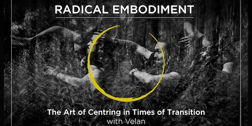 Radical Embodiment - The Art of Centring in Times of Transition, w/ Velan