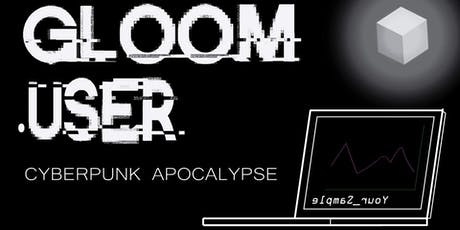 Gloom.User-a_cyberpunk_shindig tickets