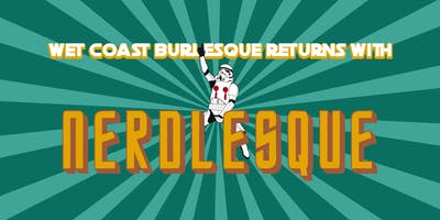 Wet Coast Burlesque Presents: Nerdlesque!