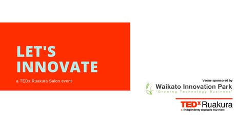 Let's innovate | TEDx Ruakura Salon Event tickets