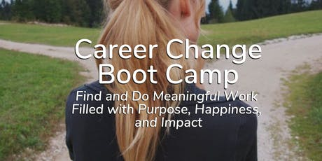 Career Change Boot Camp - Find and Do Meaningful Work Filled with Purpose, Happiness, and Impact tickets