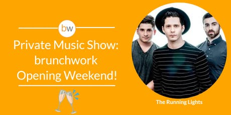 Private Music Show: brunchwork Opening Weekend! tickets