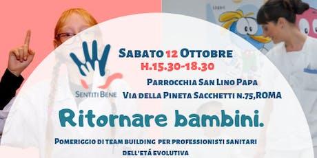 RITORNARE BAMBINI. Teambuilding per professionisti sanitari pediatrici biglietti