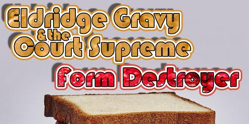 Eldridge Gravy And The Court Supreme! with special guests Form Destroyer!