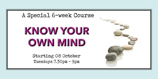 Special 6-week course: Know your own mind. Tuesday evenings