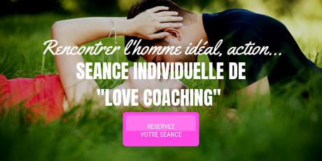 RENCONTRER L'HOMME IDEAL, ACTION !  billets