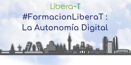 Presentacion Gratuita #FormacionLiberaT : La Autonomía Digital entradas