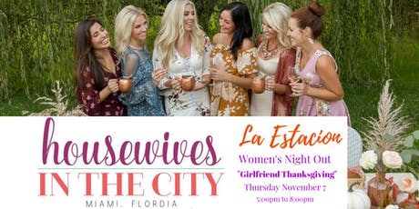 "Miami Housewives In The City  ""Girlfriend Thanksgiving"" tickets"