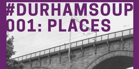 #DurhamSoup 001: Places  -  a micro-funding ideas party tickets