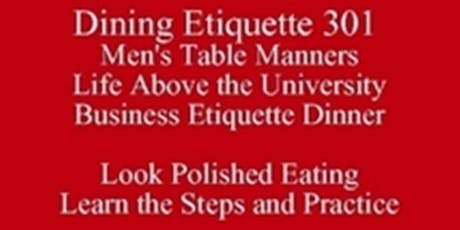 Dining Etiquette Men in Tech Table Manners Outclass the Competition Above the University Business Etiquette Dinner Know What Others Know  New Class Special 512 821-2699, baesoe tickets