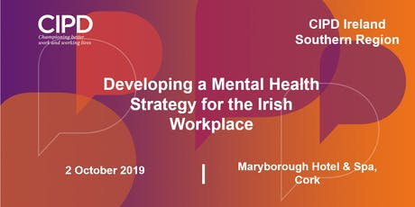 Developing a Mental Health Strategy for the Irish Workplace - CIPD Ireland Southern Region tickets