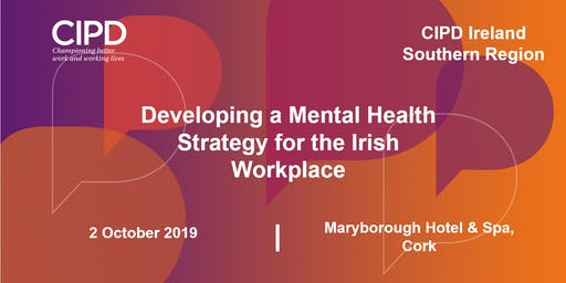 Developing a Mental Health Strategy for the Irish Workplace - CIPD Ireland Southern Region