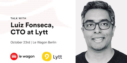 Le Wagon Talk with Luiz Fonseca (CTO at Lytt)