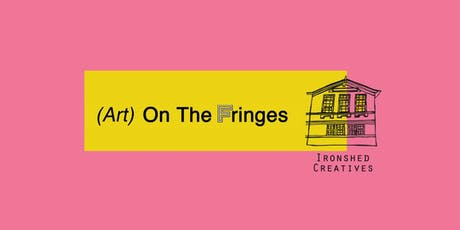 Ironshed Creatives: (Art) on the Fringes tickets
