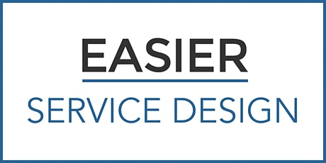 EASIER SERVICE DESIGN: Creating simple service designs that work. tickets