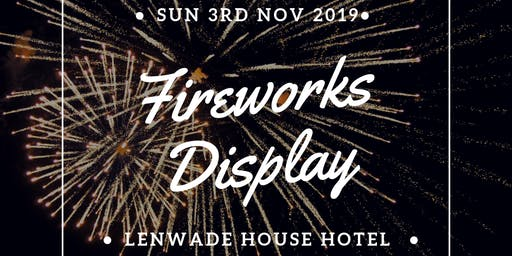 Fireworks Display 2019  @ Lenwade House Hotel
