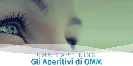 OMM Happening - Gli Aperitivi OMM biglietti