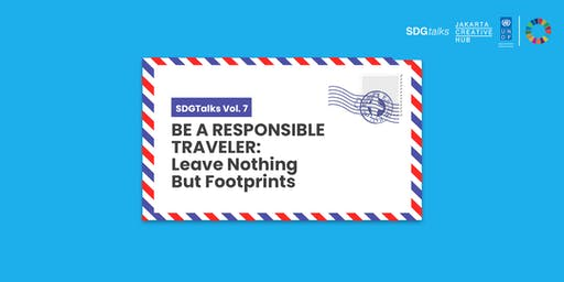 SDG Talks Vol. 7: Be A Responsible Traveler: Leave Nothing but Footprints