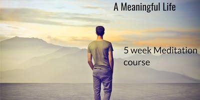 A Meaningful Life| 5 week Meditation course with Gen Dema