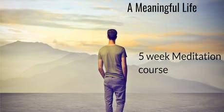 A Meaningful Life| 5 week Meditation course with Gen Dema tickets