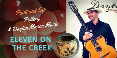 Paint & Sip Pottery with *Dayton Mason music at Eleven on the Creek!